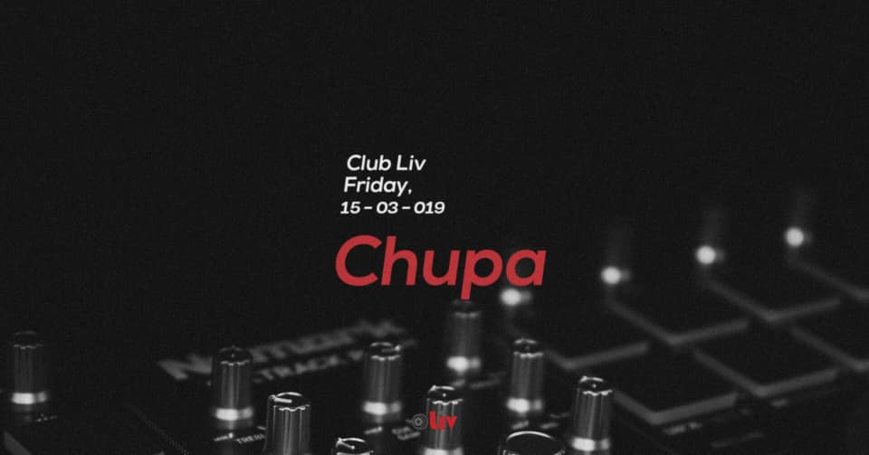 Chupa @ Liv